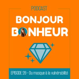 Bonjour bonheur_episode 29 - du masque à la vulnérabilité