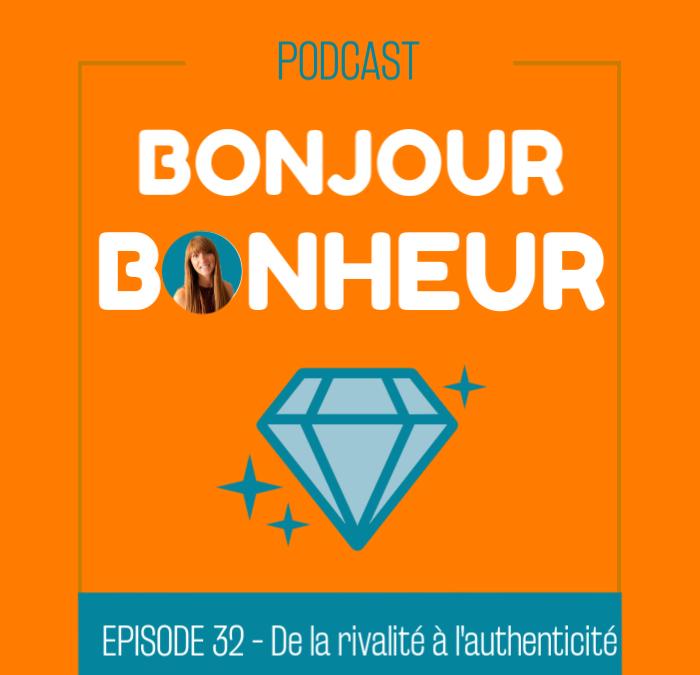 épisode 32 – De la rivalité à l'authenticité
